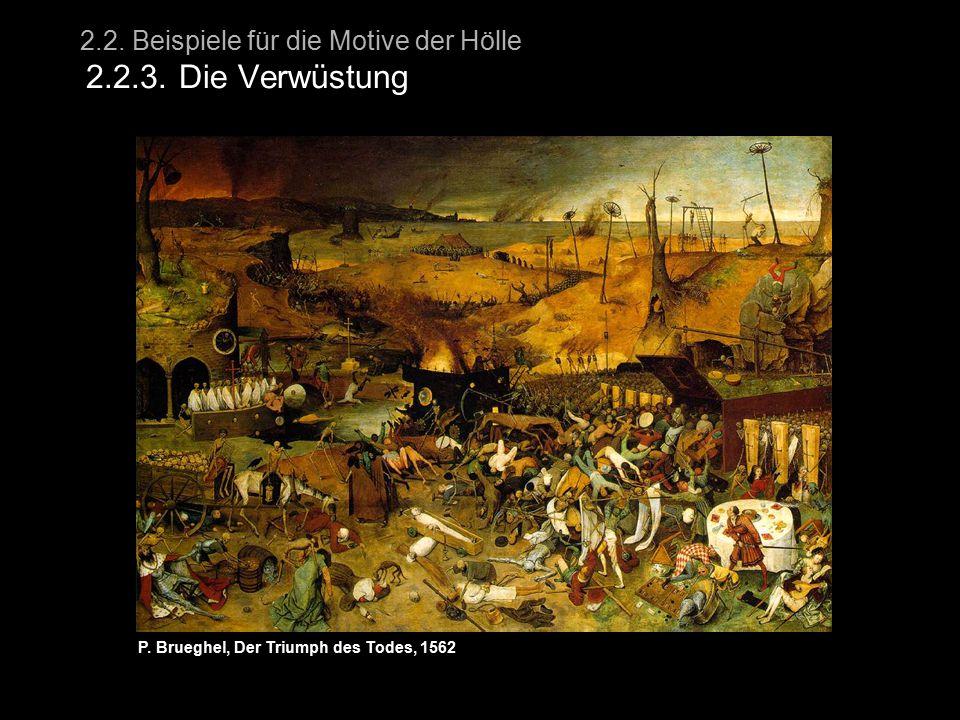 2.2. Beispiele für die Motive der Hölle 2.2.3. Die Verwüstung P. Brueghel, Der Triumph des Todes, 1562