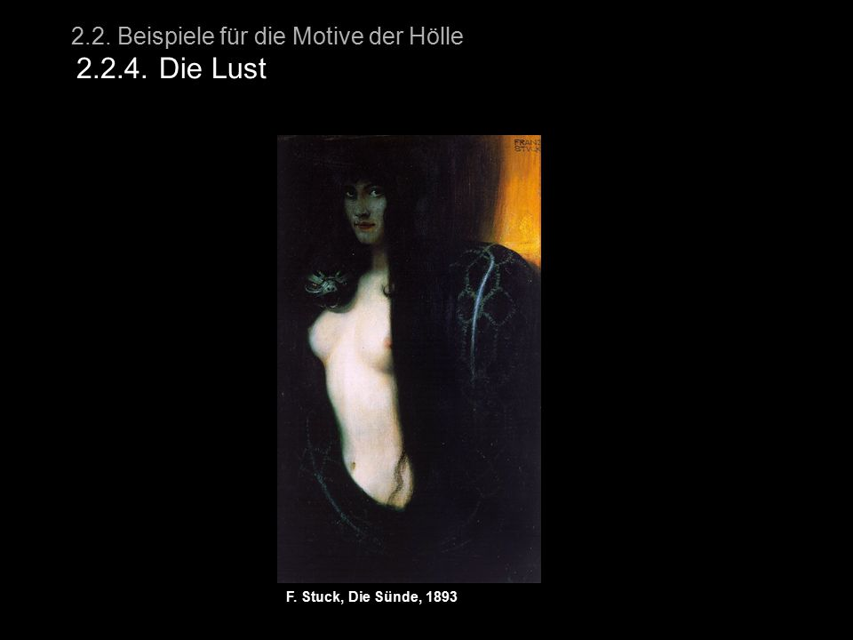 2.2. Beispiele für die Motive der Hölle 2.2.4. Die Lust F. Stuck, Die Sünde, 1893