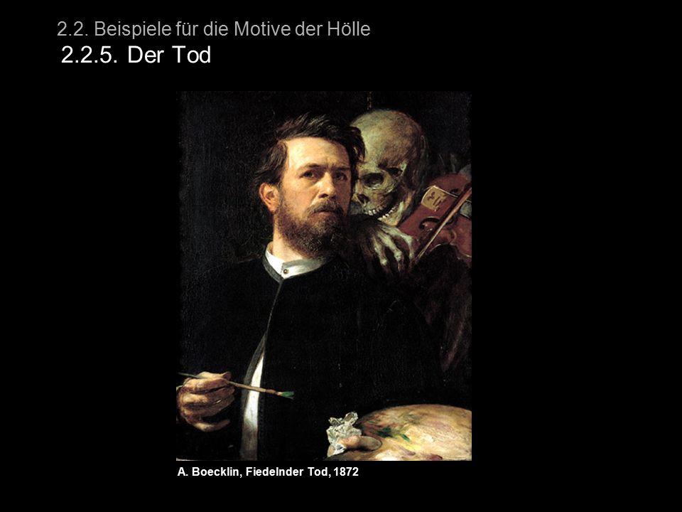 2.2. Beispiele für die Motive der Hölle 2.2.5. Der Tod A. Boecklin, Fiedelnder Tod, 1872