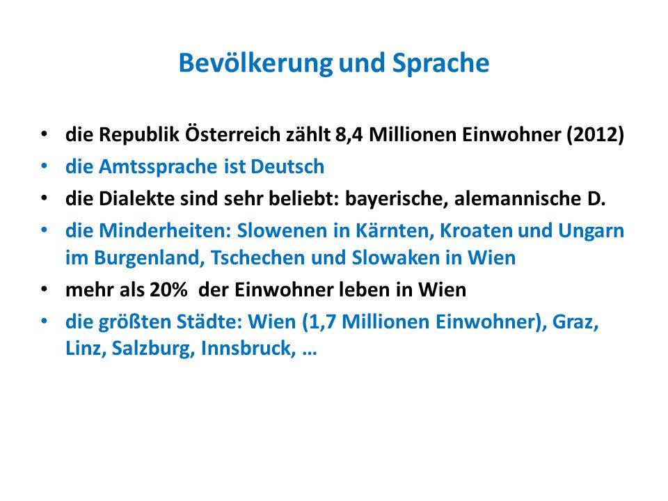 Bevölkerung und Sprache die Republik Österreich zählt 8,4 Millionen Einwohner (2012) die Amtssprache ist Deutsch die Dialekte sind sehr beliebt: bayerische, alemannische D.