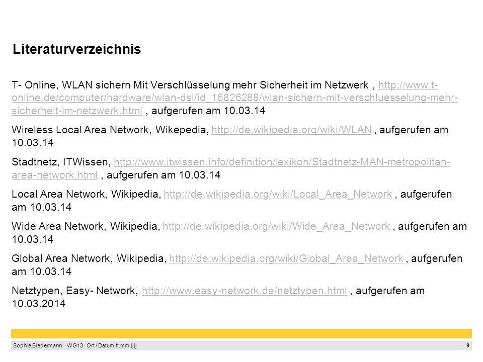 9 Sophie Biedermann  WG13  Ort / Datum tt.mm.jjjj Literaturverzeichnis T- Online, WLAN sichern Mit Verschlüsselung mehr Sicherheit im Netzwerk, ht