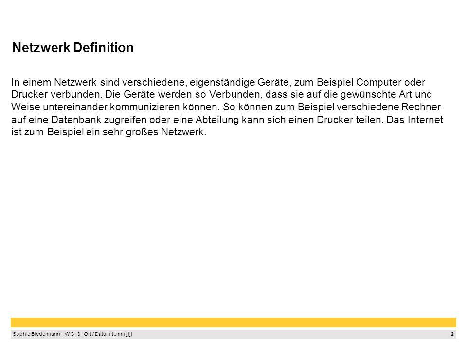 2 Sophie Biedermann  WG13  Ort / Datum tt.mm.jjjj Netzwerk Definition In einem Netzwerk sind verschiedene, eigenständige Geräte, zum Beispiel Comp