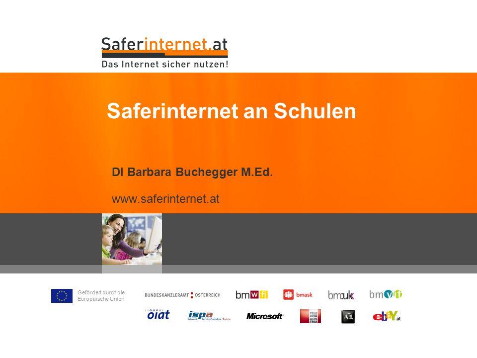 Gefördert durch die Europäische Union DI Barbara Buchegger M.Ed. www.saferinternet.at Saferinternet an Schulen