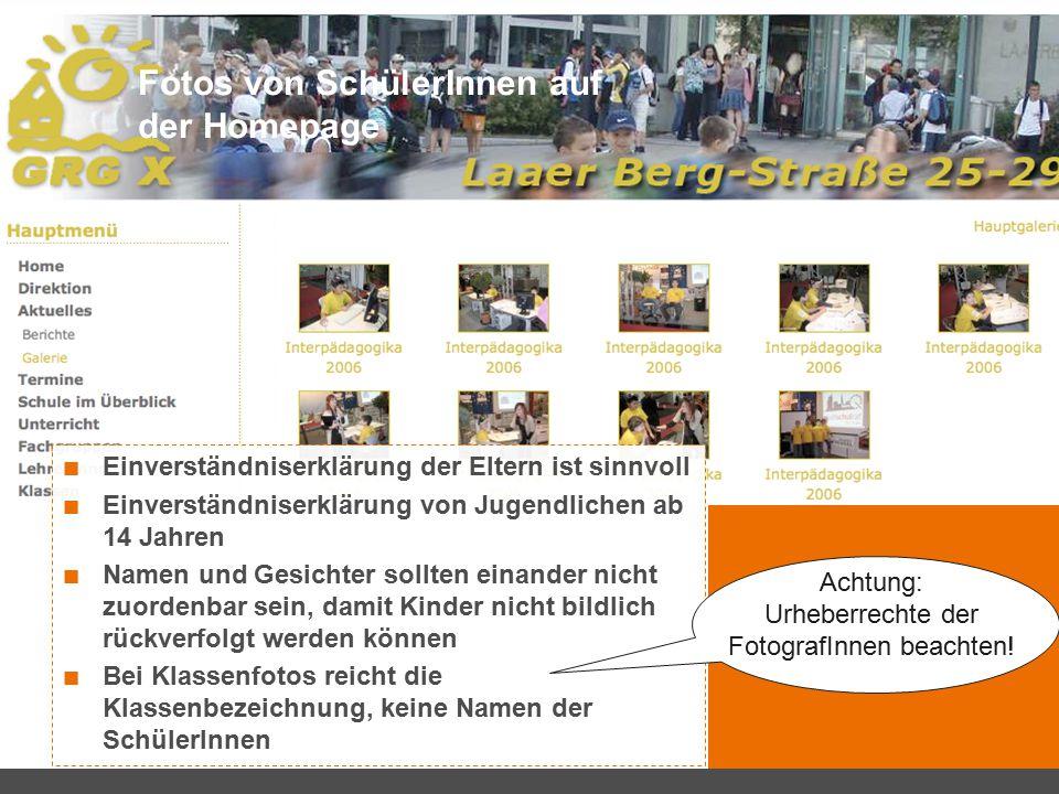 Fotos von SchülerInnen auf der Homepage Einverständniserklärung der Eltern ist sinnvoll Einverständniserklärung von Jugendlichen ab 14 Jahren Namen un