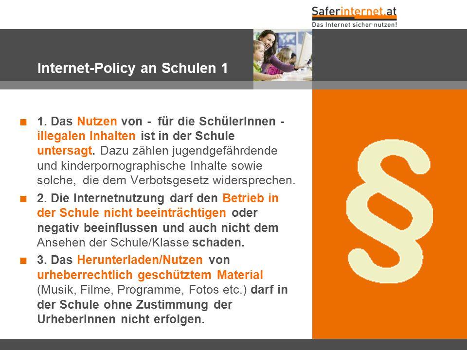 Internet-Policy an Schulen 1 1. Das Nutzen von - für die SchülerInnen - illegalen Inhalten ist in der Schule untersagt. Dazu zählen jugendgefährdende