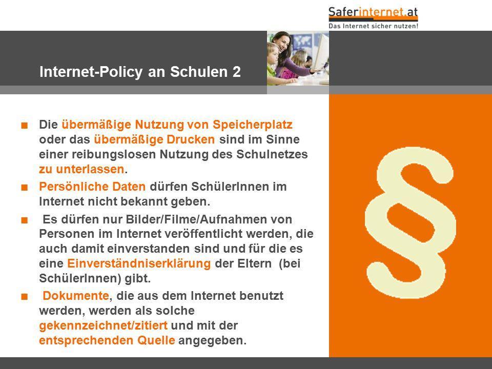 Internet-Policy an Schulen 2 Die übermäßige Nutzung von Speicherplatz oder das übermäßige Drucken sind im Sinne einer reibungslosen Nutzung des Schuln