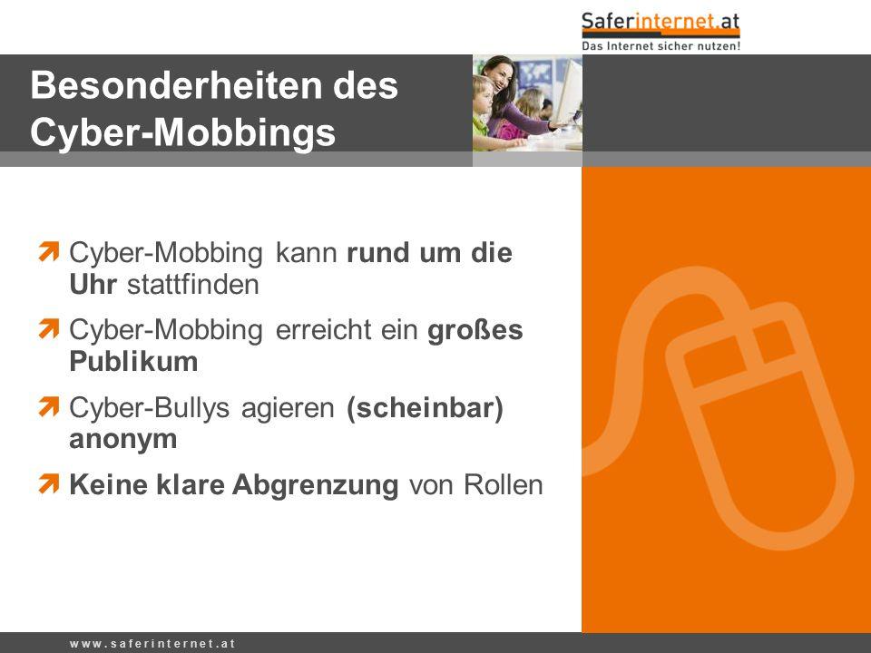 Besonderheiten des Cyber-Mobbings  Cyber-Mobbing kann rund um die Uhr stattfinden  Cyber-Mobbing erreicht ein großes Publikum  Cyber-Bullys agieren