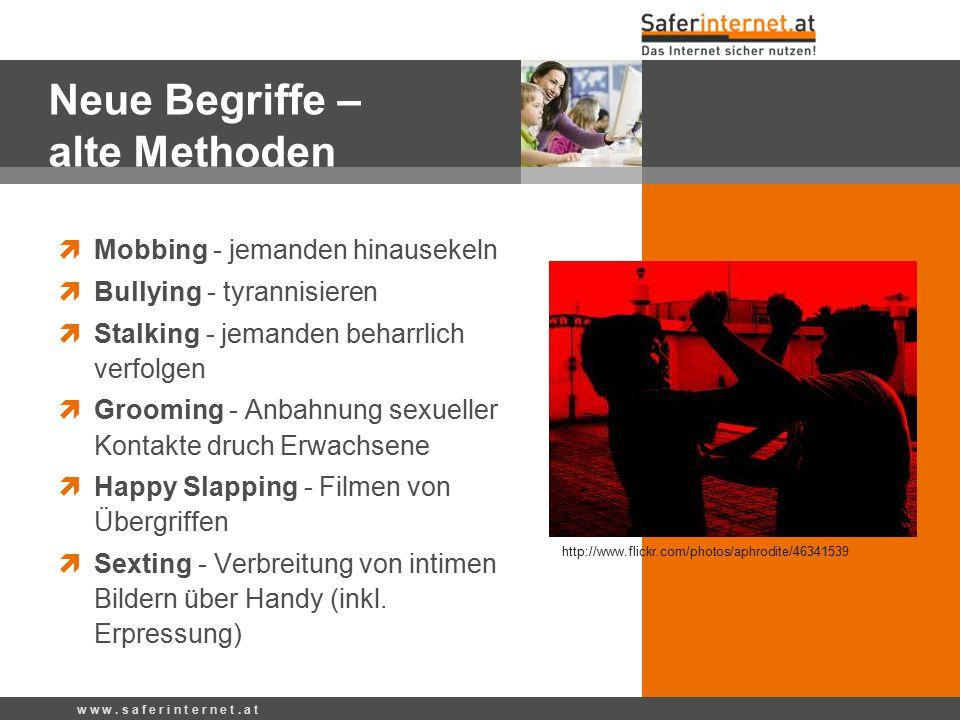 Neue Begriffe – alte Methoden  Mobbing - jemanden hinausekeln  Bullying - tyrannisieren  Stalking - jemanden beharrlich verfolgen  Grooming - Anba