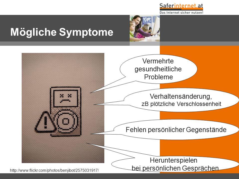 Mögliche Symptome http://www.flickr.com/photos/benjibot/2575031917/ Verhaltensänderung, zB plötzliche Verschlossenheit Fehlen persönlicher Gegenstände
