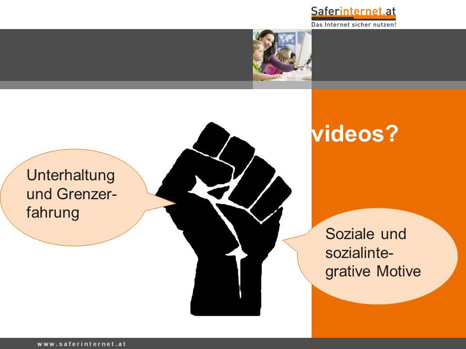 Warum faszinieren Gewaltvideos? w w w. s a f e r i n t e r n e t. a t Unterhaltung und Grenzer- fahrung Soziale und sozialinte- grative Motive