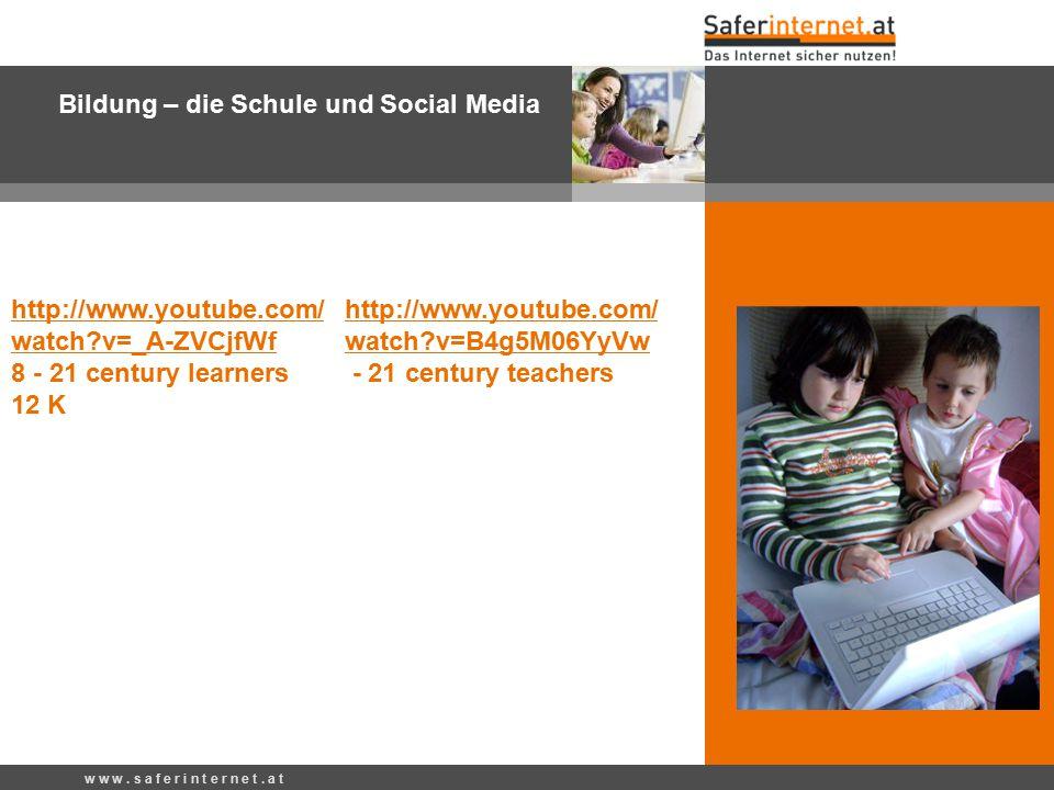 w w w. s a f e r i n t e r n e t. a t http://www.youtube.com/ watch?v=_A-ZVCjfWf 8 - 21 century learners 12 K http://www.youtube.com/ watch?v=B4g5M06Y