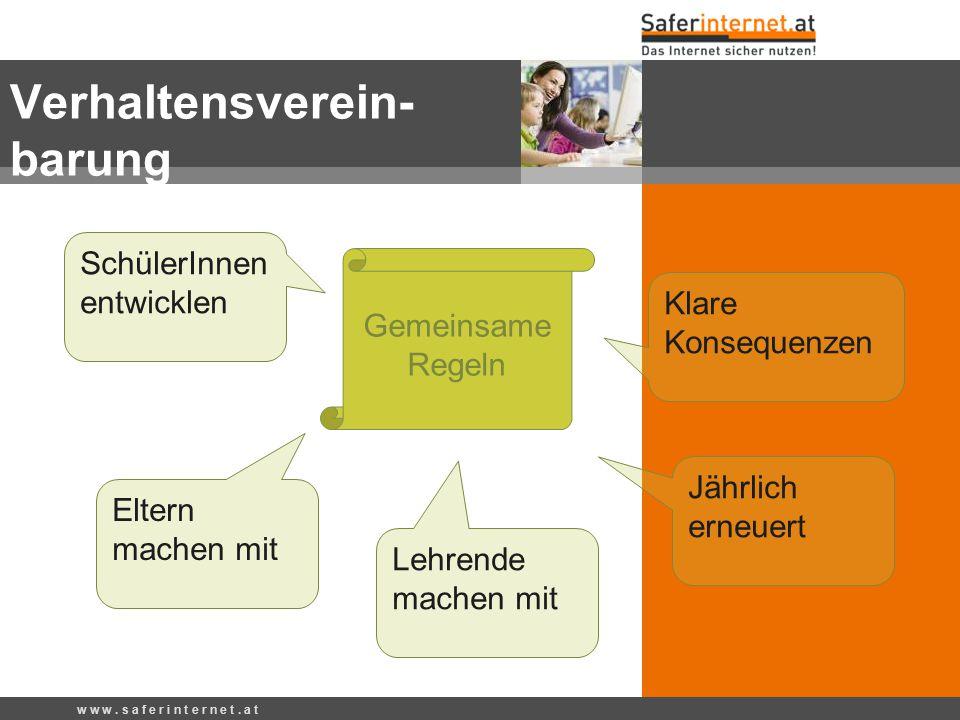 Verhaltensverein- barung w w w. s a f e r i n t e r n e t. a t Gemeinsame Regeln Klare Konsequenzen Jährlich erneuert Lehrende machen mit Eltern mache