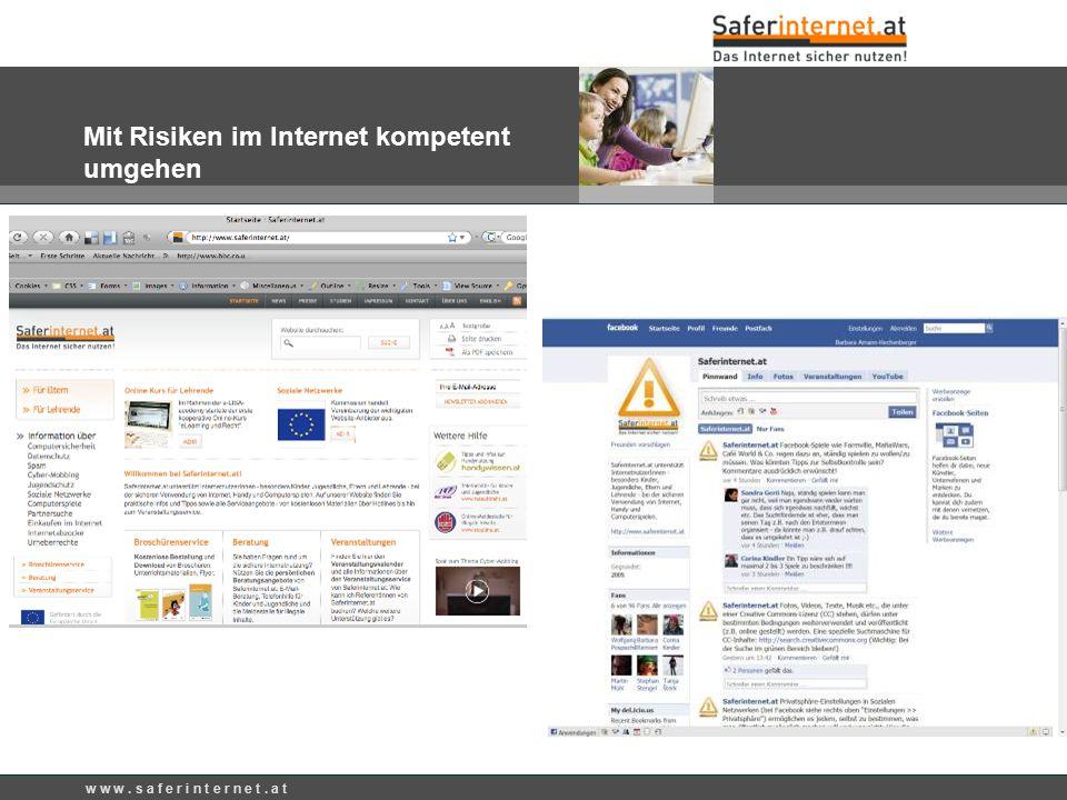 w w w. s a f e r i n t e r n e t. a t Mit Risiken im Internet kompetent umgehen