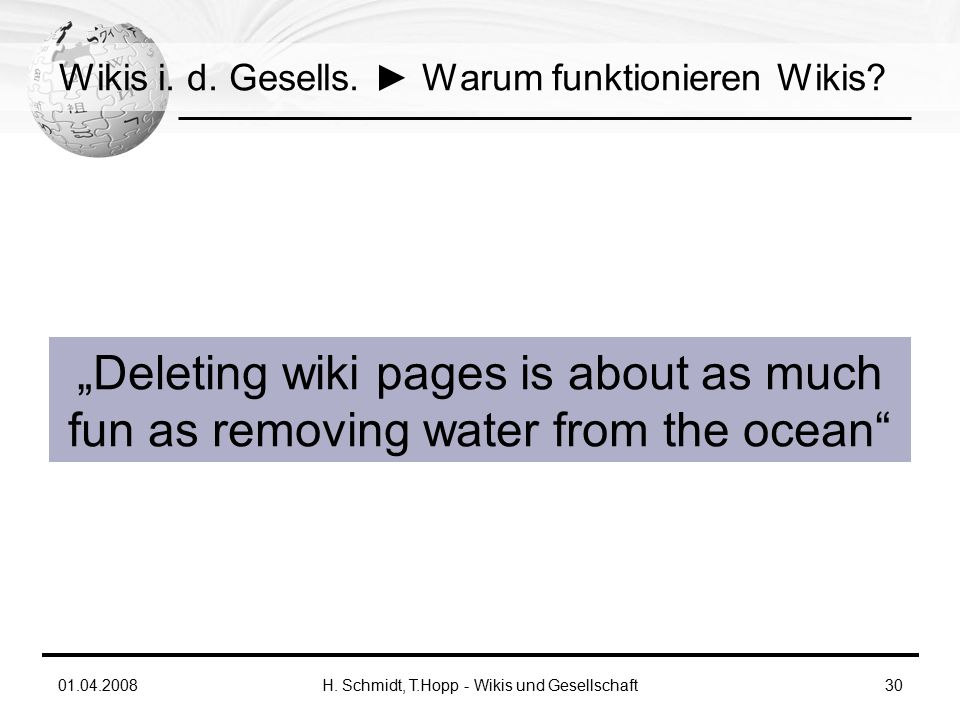 "01.04.2008H. Schmidt, T.Hopp - Wikis und Gesellschaft30 Wikis i. d. Gesells. ► Warum funktionieren Wikis? ""Deleting wiki pages is about as much fun as"