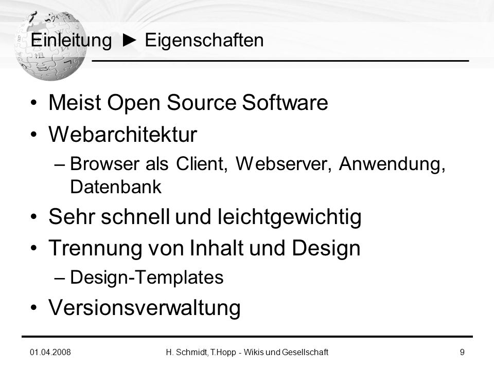 01.04.2008H. Schmidt, T.Hopp - Wikis und Gesellschaft9 Einleitung ► Eigenschaften Meist Open Source Software Webarchitektur –Browser als Client, Webse