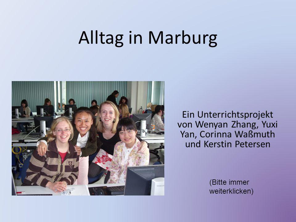 Alltag in Marburg Ein Unterrichtsprojekt von Wenyan Zhang, Yuxi Yan, Corinna Waßmuth und Kerstin Petersen (Bitte immer weiterklicken)