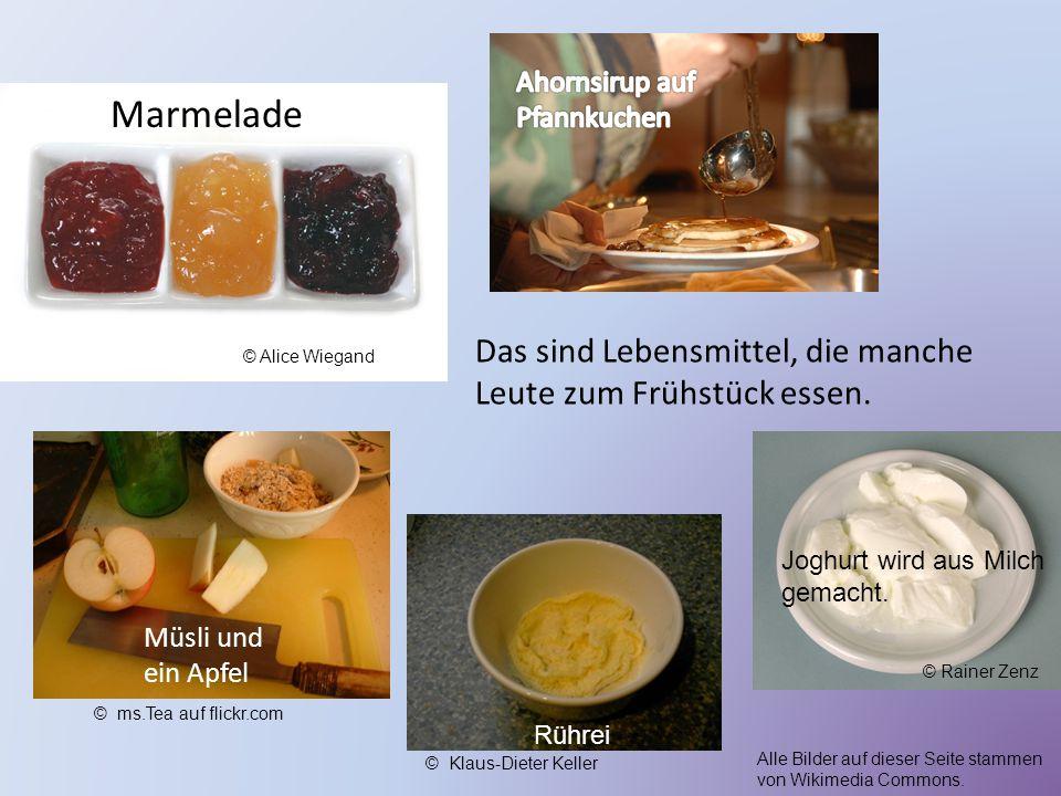 Marmelade Joghurt wird aus Milch gemacht. Müsli und ein Apfel Rührei Das sind Lebensmittel, die manche Leute zum Frühstück essen. Alle Bilder auf dies