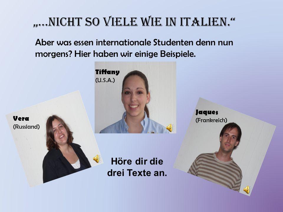"""""""…nicht so viele wie in Italien."""" Aber was essen internationale Studenten denn nun morgens? Hier haben wir einige Beispiele. Jaques (Frankreich) Vera"""