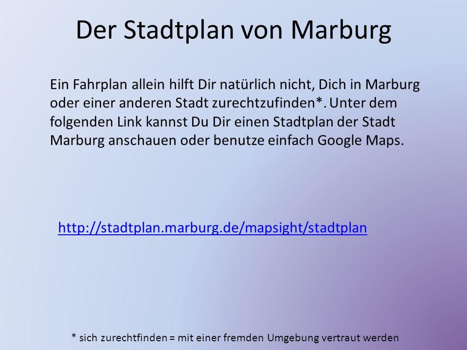 Der Stadtplan von Marburg Ein Fahrplan allein hilft Dir natürlich nicht, Dich in Marburg oder einer anderen Stadt zurechtzufinden*. Unter dem folgende