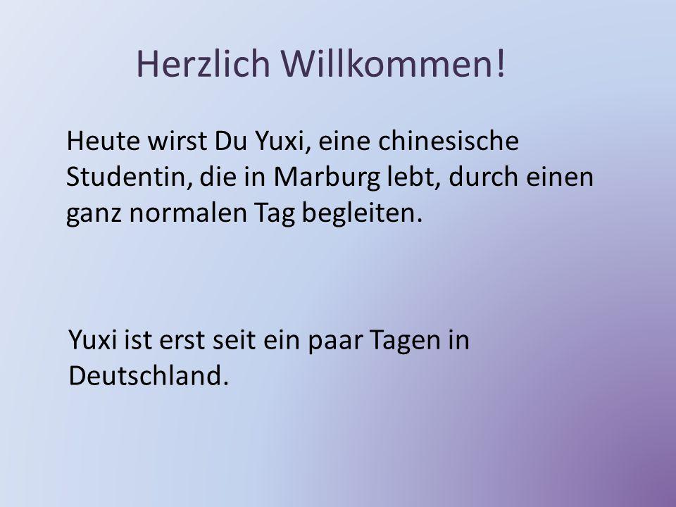 Herzlich Willkommen! Heute wirst Du Yuxi, eine chinesische Studentin, die in Marburg lebt, durch einen ganz normalen Tag begleiten. Yuxi ist erst seit