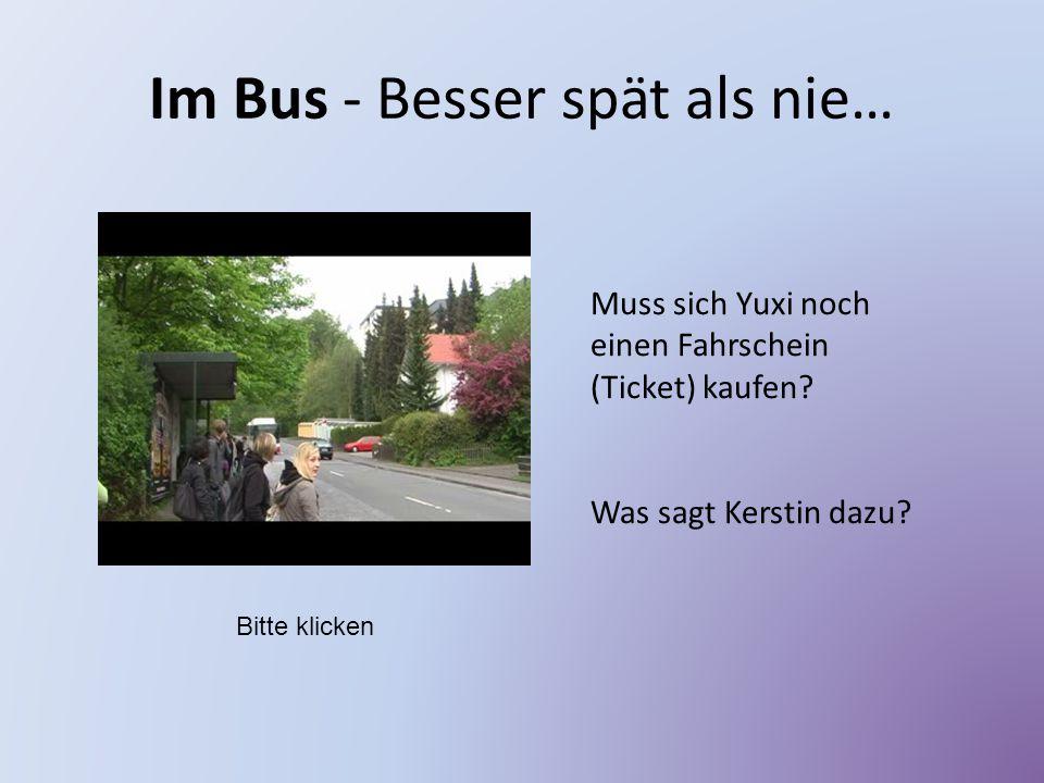 Im Bus - Besser spät als nie… Muss sich Yuxi noch einen Fahrschein (Ticket) kaufen? Was sagt Kerstin dazu? Bitte klicken