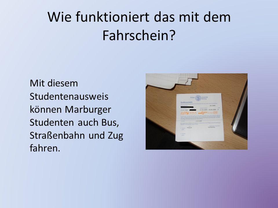 Wie funktioniert das mit dem Fahrschein? Mit diesem Studentenausweis können Marburger Studenten auch Bus, Straßenbahn und Zug fahren.