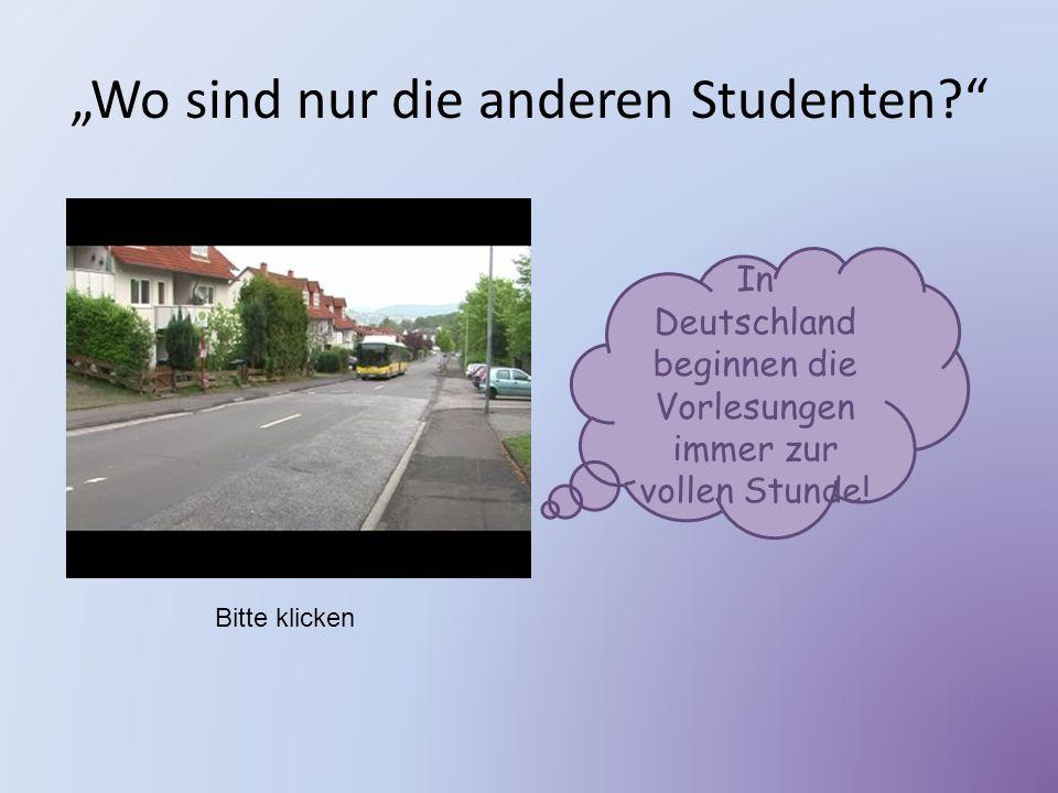"""""""Wo sind nur die anderen Studenten?"""" In Deutschland beginnen die Vorlesungen immer zur vollen Stunde! Bitte klicken"""