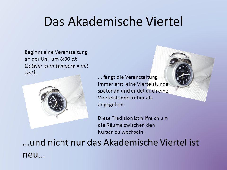 Das Akademische Viertel …und nicht nur das Akademische Viertel ist neu… Beginnt eine Veranstaltung an der Uni um 8:00 c.t (Latein: cum tempore = mit Zeit)…...