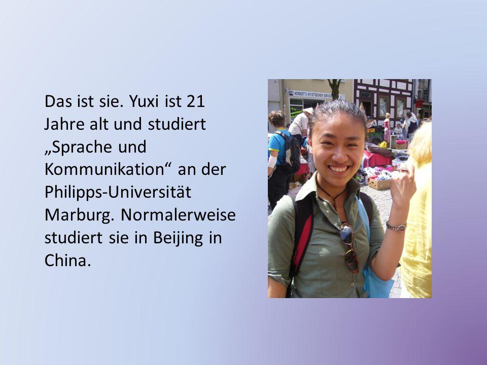 """Das ist sie. Yuxi ist 21 Jahre alt und studiert """"Sprache und Kommunikation"""" an der Philipps-Universität Marburg. Normalerweise studiert sie in Beijing"""