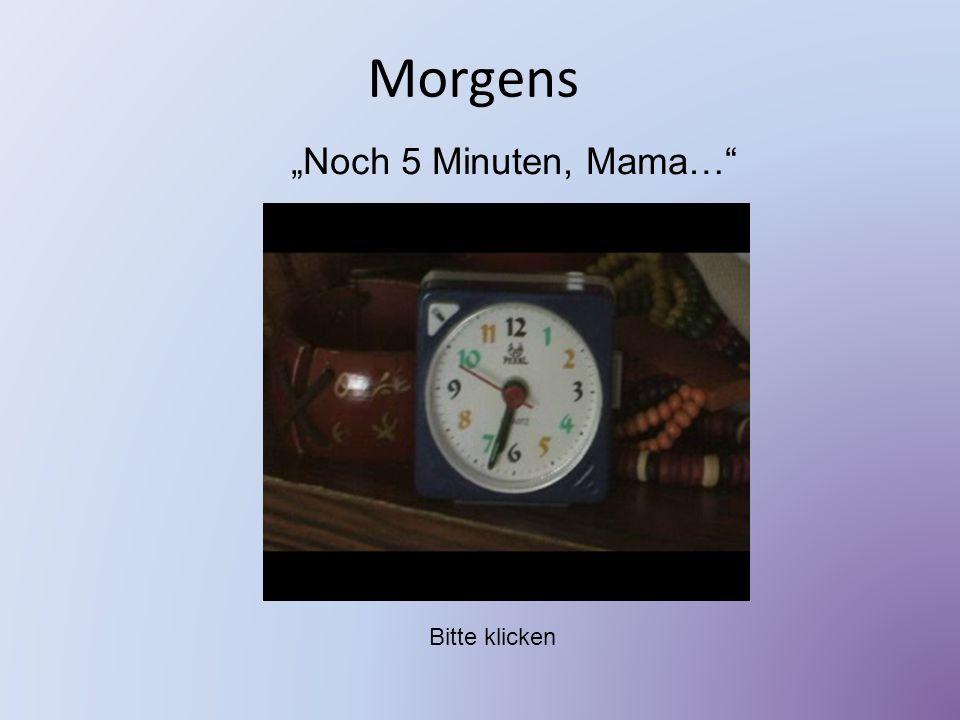 "Morgens ""Noch 5 Minuten, Mama…"" Bitte klicken"