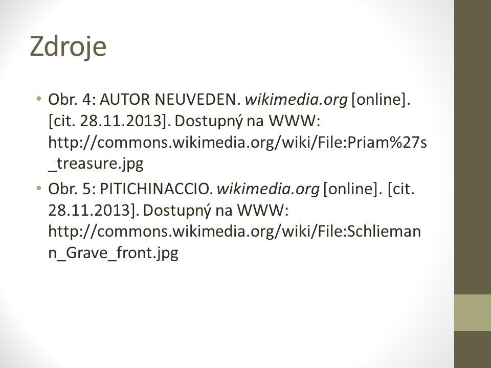Zdroje Obr. 4: AUTOR NEUVEDEN. wikimedia.org [online]. [cit. 28.11.2013]. Dostupný na WWW: http://commons.wikimedia.org/wiki/File:Priam%27s _treasure.