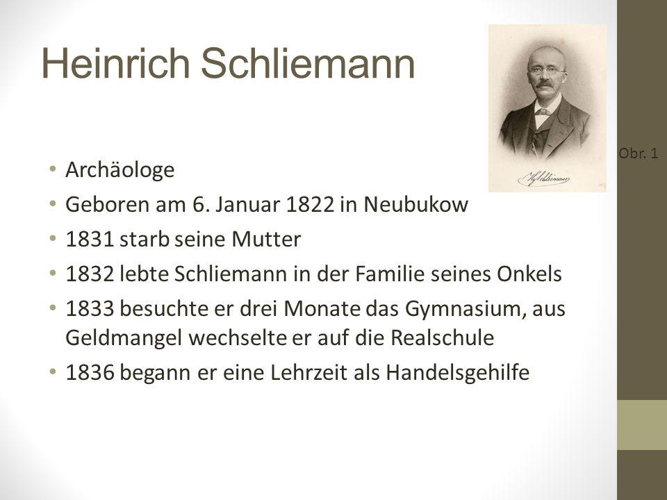 Heinrich Schliemann Archäologe Geboren am 6. Januar 1822 in Neubukow 1831 starb seine Mutter 1832 lebte Schliemann in der Familie seines Onkels 1833 b