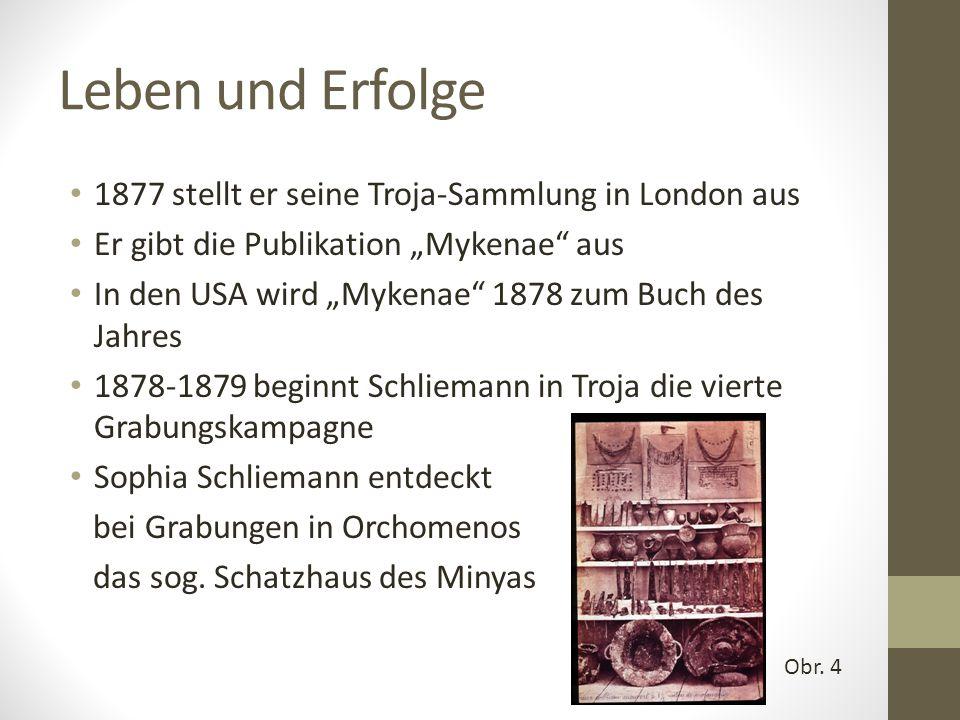 """Leben und Erfolge 1877 stellt er seine Troja-Sammlung in London aus Er gibt die Publikation """"Mykenae"""" aus In den USA wird """"Mykenae"""" 1878 zum Buch des"""