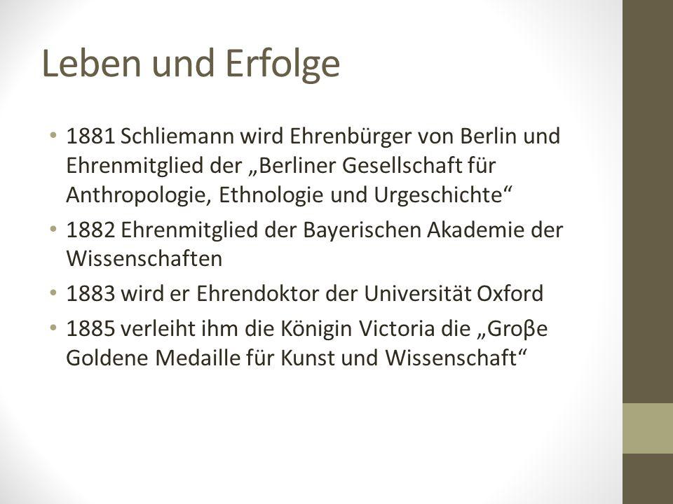 """Leben und Erfolge 1881 Schliemann wird Ehrenbürger von Berlin und Ehrenmitglied der """"Berliner Gesellschaft für Anthropologie, Ethnologie und Urgeschic"""