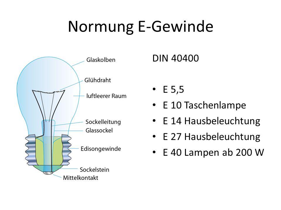 Normung E-Gewinde DIN 40400 E 5,5 E 10 Taschenlampe E 14 Hausbeleuchtung E 27 Hausbeleuchtung E 40 Lampen ab 200 W