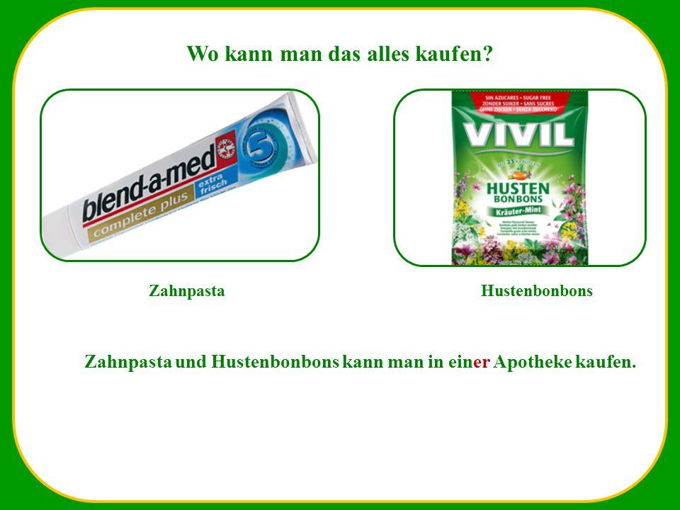 Wo kann man das alles kaufen? ZahnpastaHustenbonbons Zahnpasta und Hustenbonbons kann man in einer Apotheke kaufen.