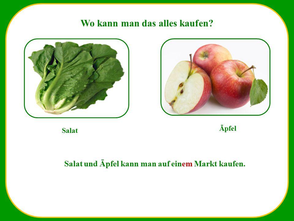 Wo kann man das alles kaufen? Salat Āpfel Salat und Āpfel kann man auf einem Markt kaufen.