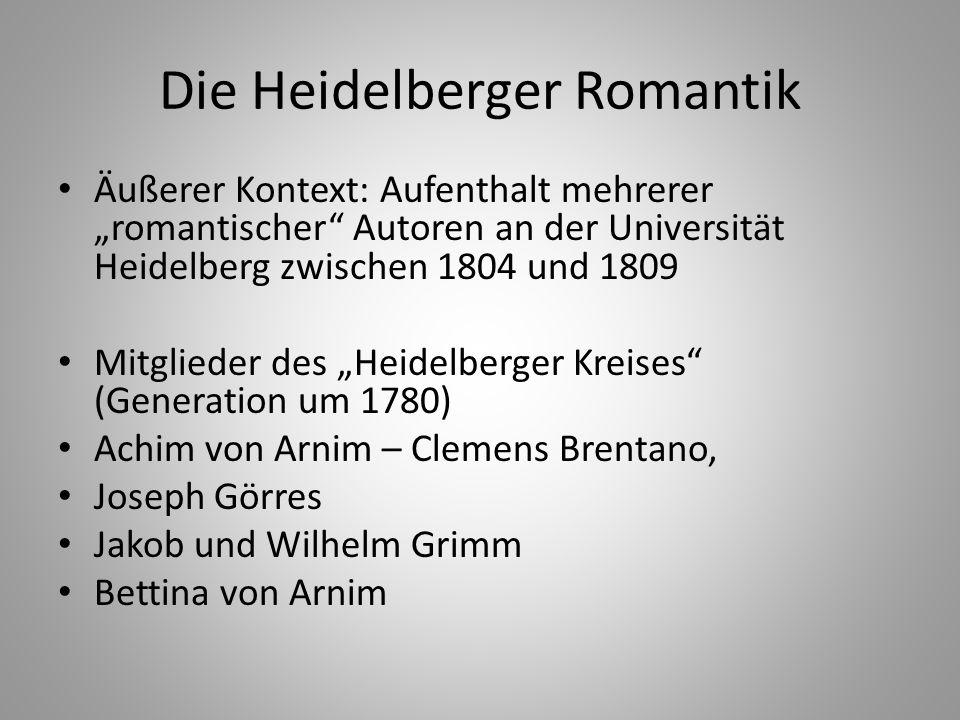 """Die Heidelberger Romantik Äußerer Kontext: Aufenthalt mehrerer """"romantischer"""" Autoren an der Universität Heidelberg zwischen 1804 und 1809 Mitglieder"""