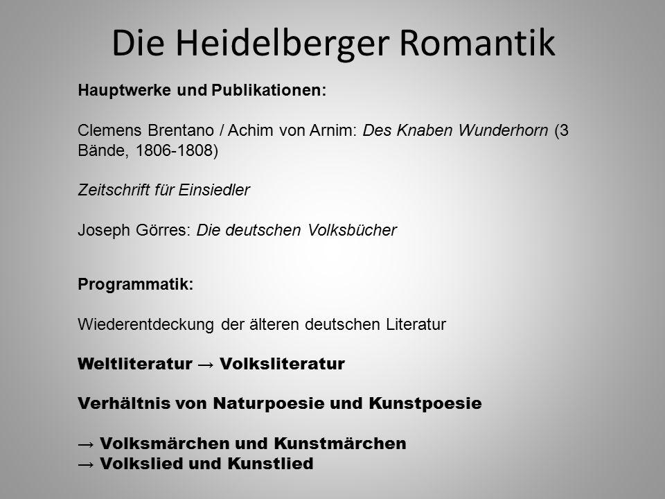 Die Heidelberger Romantik Hauptwerke und Publikationen: Clemens Brentano / Achim von Arnim: Des Knaben Wunderhorn (3 Bände, 1806-1808) Zeitschrift für