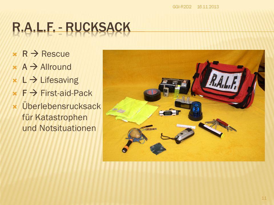  R  Rescue  A  Allround  L  Lifesaving  F  First-aid-Pack  Überlebensrucksack für Katastrophen und Notsituationen 16.11.2013GGI-R2D2 11