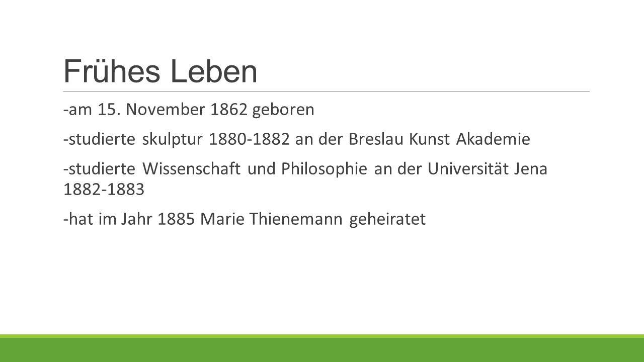 Frühes Leben -am 15. November 1862 geboren -studierte skulptur 1880-1882 an der Breslau Kunst Akademie -studierte Wissenschaft und Philosophie an der