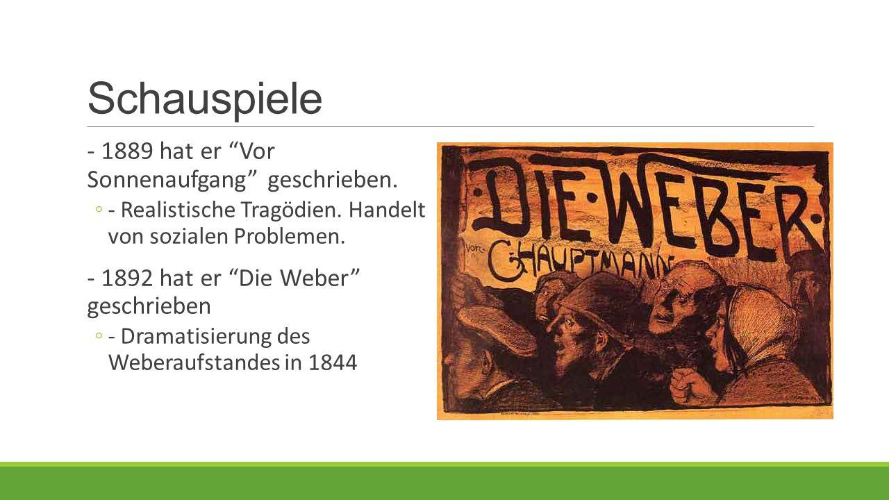 """Schauspiele - 1889 hat er """"Vor Sonnenaufgang"""" geschrieben. ◦- Realistische Tragödien. Handelt von sozialen Problemen. - 1892 hat er """"Die Weber"""" geschr"""