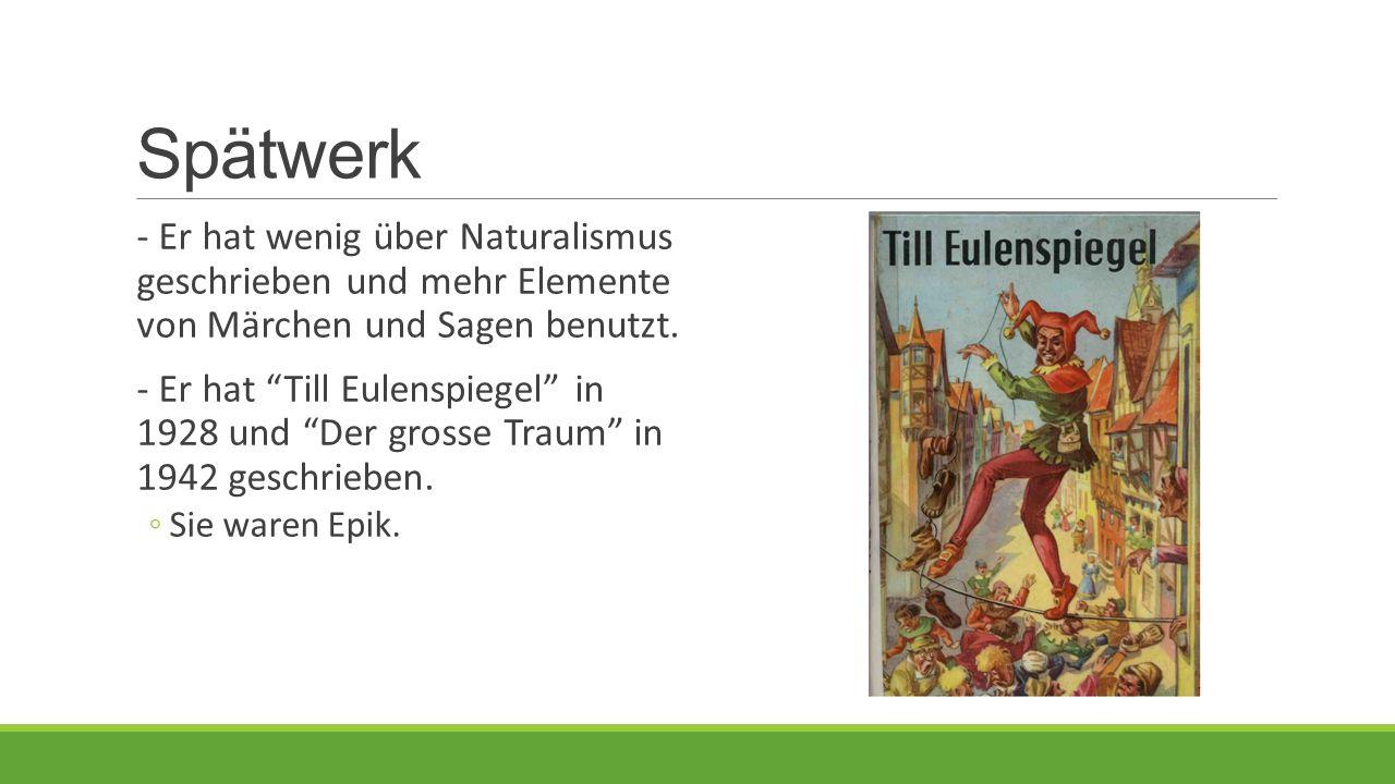 """Spätwerk - Er hat wenig über Naturalismus geschrieben und mehr Elemente von Märchen und Sagen benutzt. - Er hat """"Till Eulenspiegel"""" in 1928 und """"Der g"""