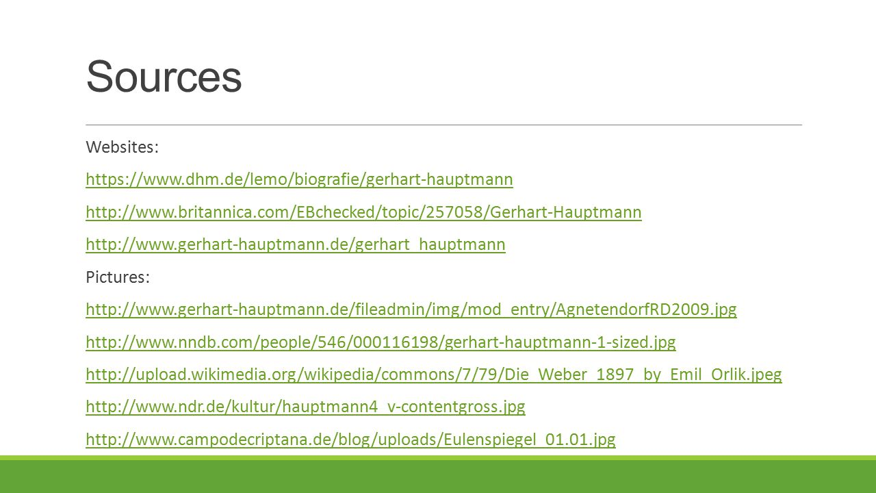 Sources Websites: https://www.dhm.de/lemo/biografie/gerhart-hauptmann http://www.britannica.com/EBchecked/topic/257058/Gerhart-Hauptmann http://www.ge