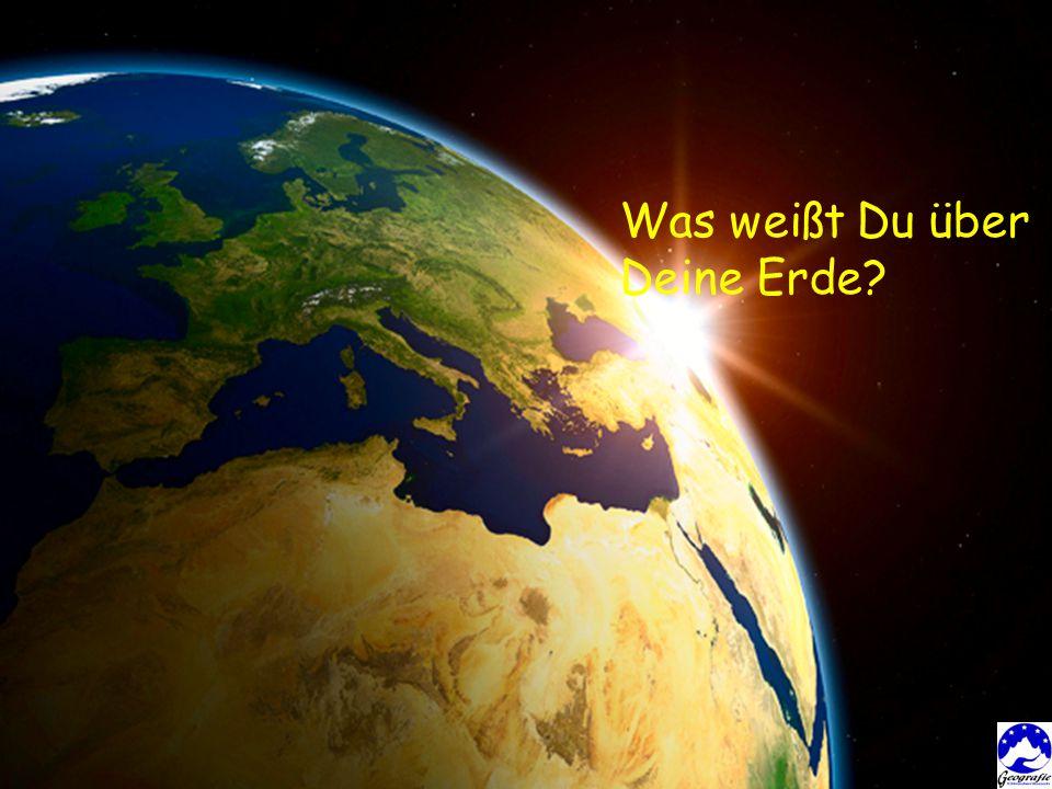 Was weißt Du über Deine Erde?