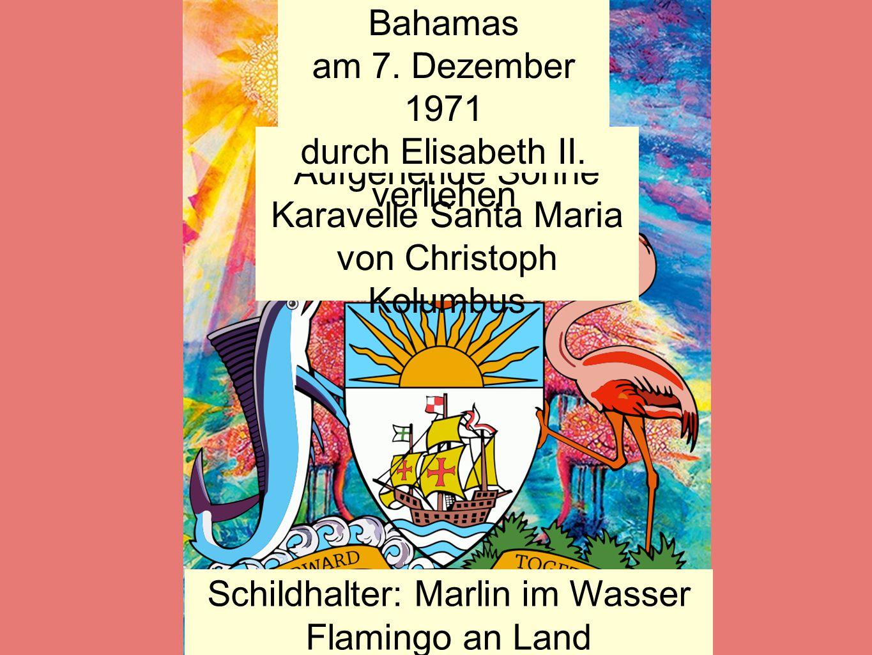 http://de.wikipedia.org/wiki/Bahamas#mediaviewer/Datei:Coat_of_arms_of_the_Bahamas.svg Wappenschild: Aufgehende Sonne Karavelle Santa Maria von Christ