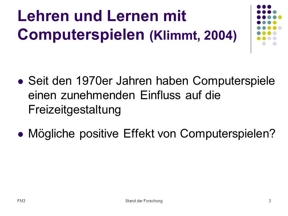FM3Stand der Forschung3 Lehren und Lernen mit Computerspielen (Klimmt, 2004) Seit den 1970er Jahren haben Computerspiele einen zunehmenden Einfluss auf die Freizeitgestaltung Mögliche positive Effekt von Computerspielen?