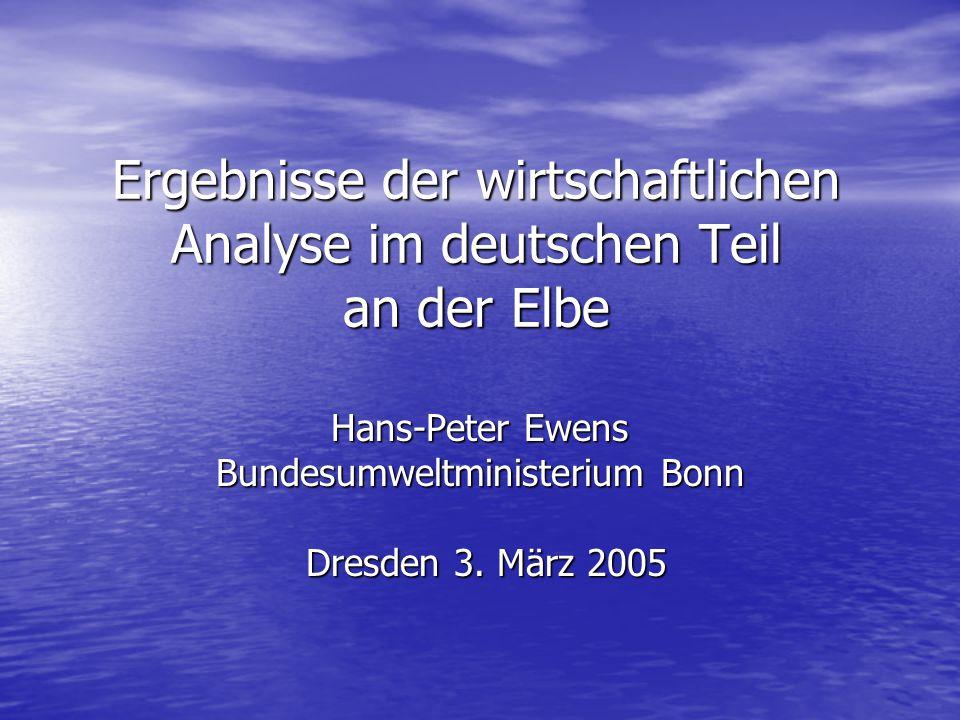 Ergebnisse der wirtschaftlichen Analyse im deutschen Teil an der Elbe Hans-Peter Ewens Bundesumweltministerium Bonn Dresden 3. März 2005 Dresden 3. Mä