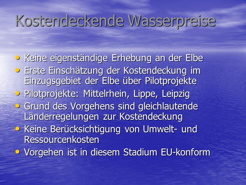 Kostendeckende Wasserpreise Keine eigenständige Erhebung an der Elbe Keine eigenständige Erhebung an der Elbe Erste Einschätzung der Kostendeckung im