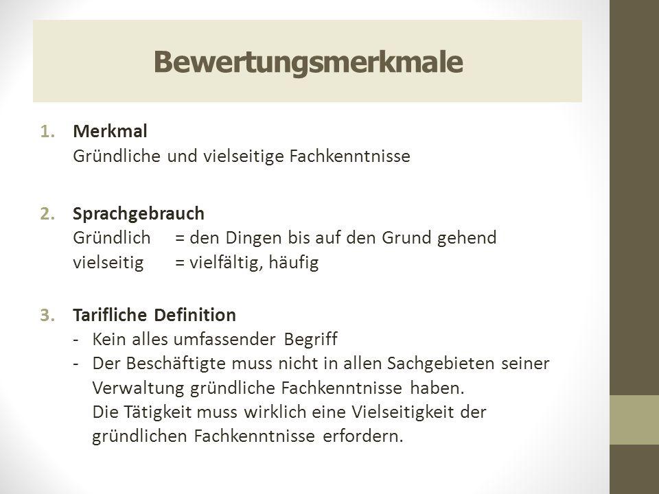 Bewertungsmerkmale 1.Merkmal Gründliche und vielseitige Fachkenntnisse 2.Sprachgebrauch Gründlich = den Dingen bis auf den Grund gehend vielseitig = v